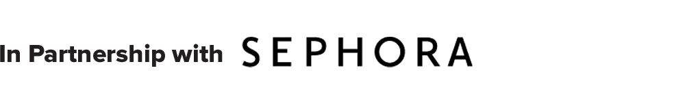 In Partnership with Sephora