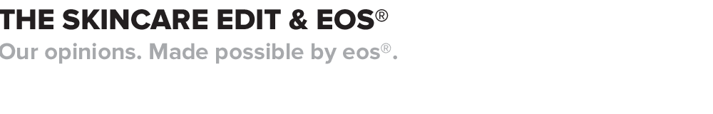 The Skincare Edit and eos