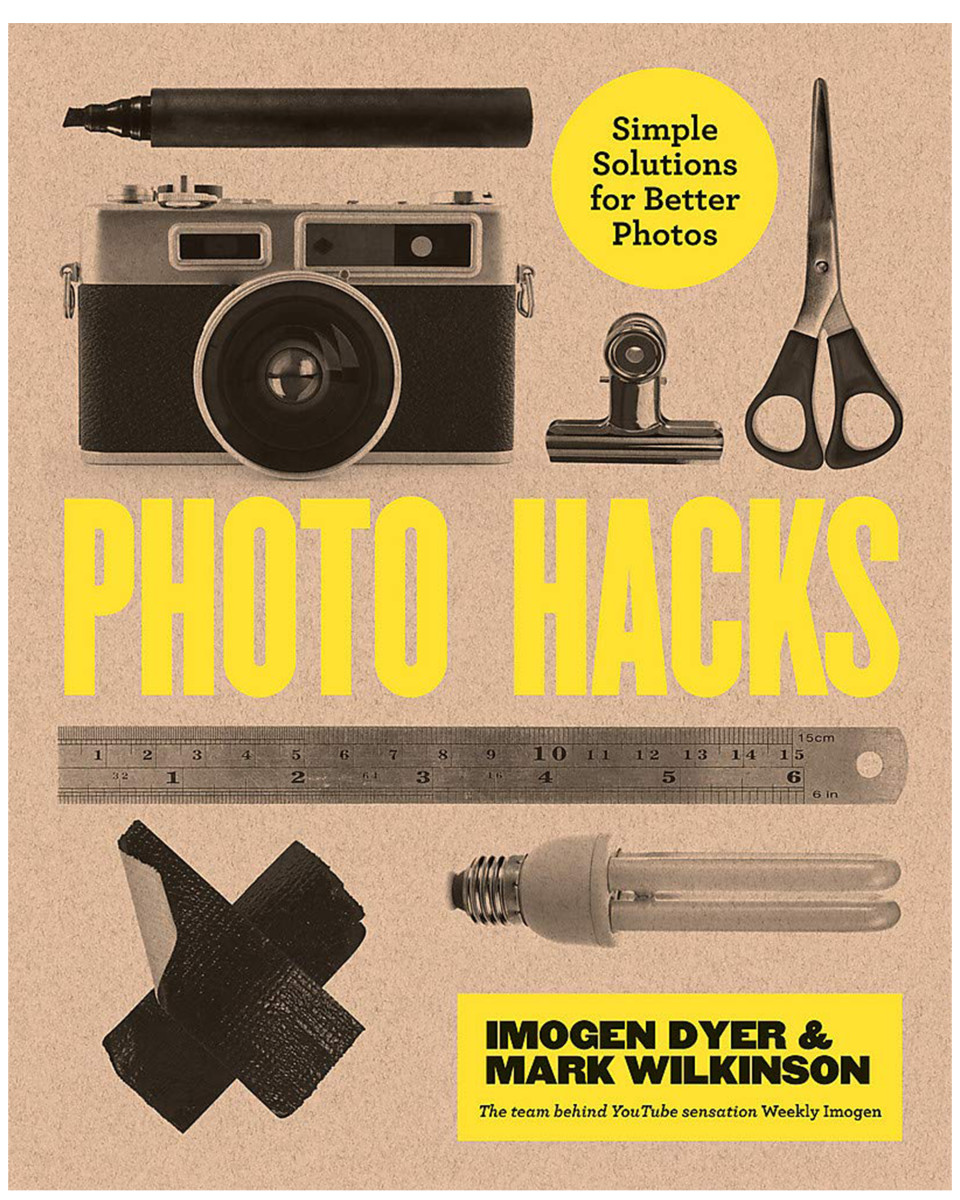 Photo Hacks by Imogen Dyer and Mark Wilkinson